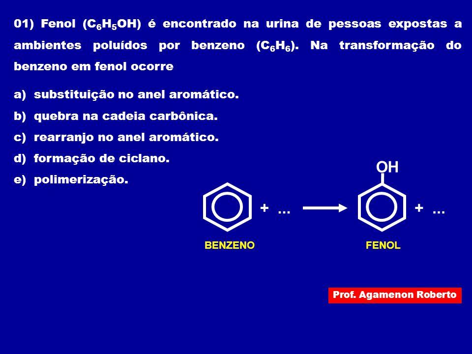 01) Fenol (C 6 H 5 OH) é encontrado na urina de pessoas expostas a ambientes poluídos por benzeno (C 6 H 6 ). Na transformação do benzeno em fenol oco