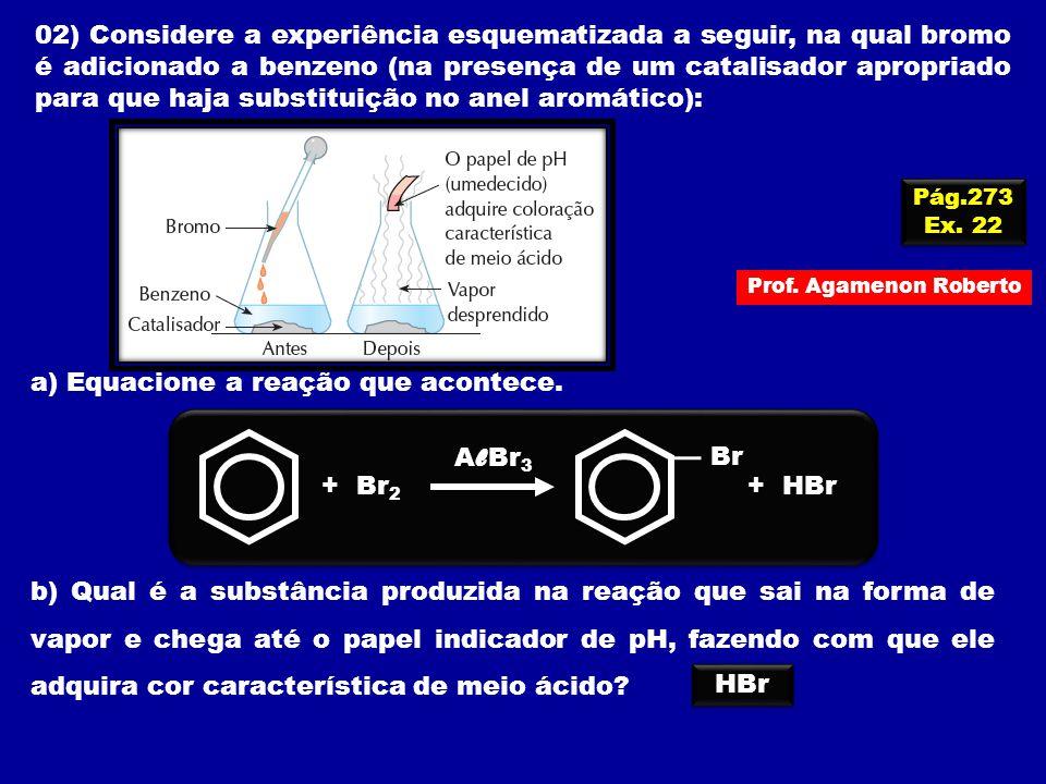 02) Considere a experiência esquematizada a seguir, na qual bromo é adicionado a benzeno (na presença de um catalisador apropriado para que haja subst