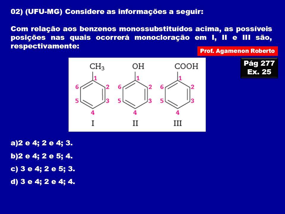 02) (UFU-MG) Considere as informações a seguir: Com relação aos benzenos monossubstituídos acima, as possíveis posições nas quais ocorrerá monocloraçã