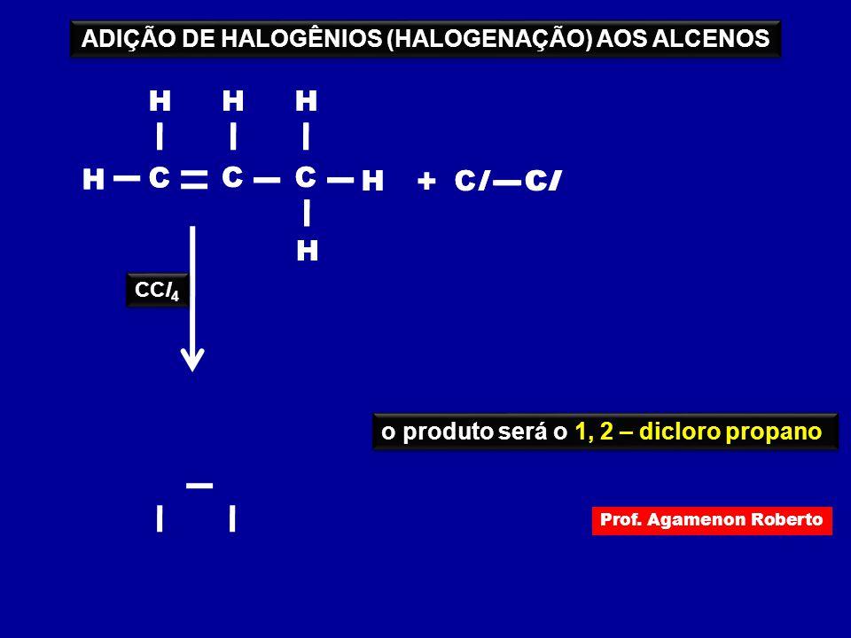 H C H C H ClClClCl + H C H H H C H C H H C H H ClClClCl CCl 4 o produto será o 1, 2 – dicloro propano ADIÇÃO DE HALOGÊNIOS (HALOGENAÇÃO) AOS ALCENOS P