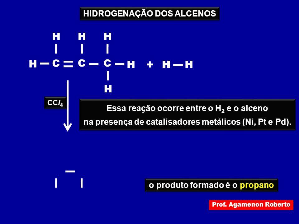 H C H C H HH + H C H H H C H C H H C H H HH CCl 4 o produto formado é o propano Essa reação ocorre entre o H 2 e o alceno na presença de catalisadores