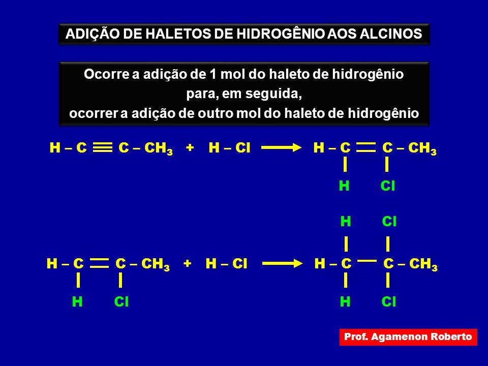 ADIÇÃO DE HALETOS DE HIDROGÊNIO AOS ALCINOS Ocorre a adição de 1 mol do haleto de hidrogênio para, em seguida, ocorrer a adição de outro mol do haleto