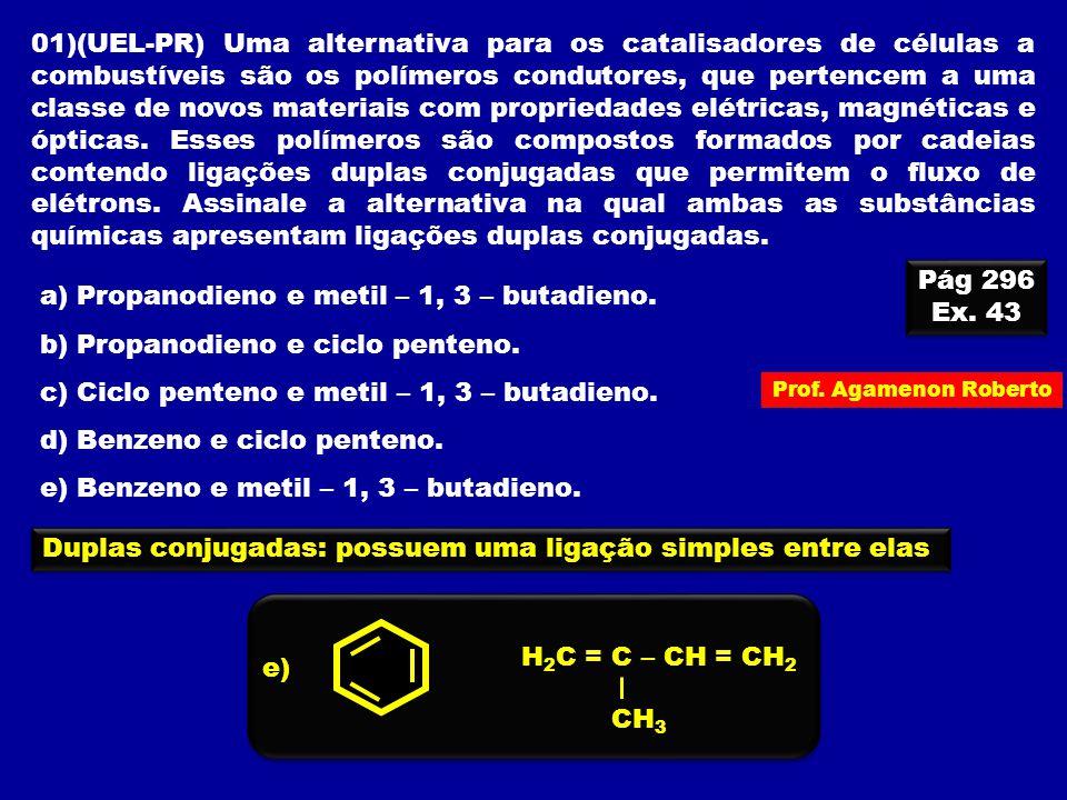 Prof. Agamenon Roberto 01)(UEL-PR) Uma alternativa para os catalisadores de células a combustíveis são os polímeros condutores, que pertencem a uma cl