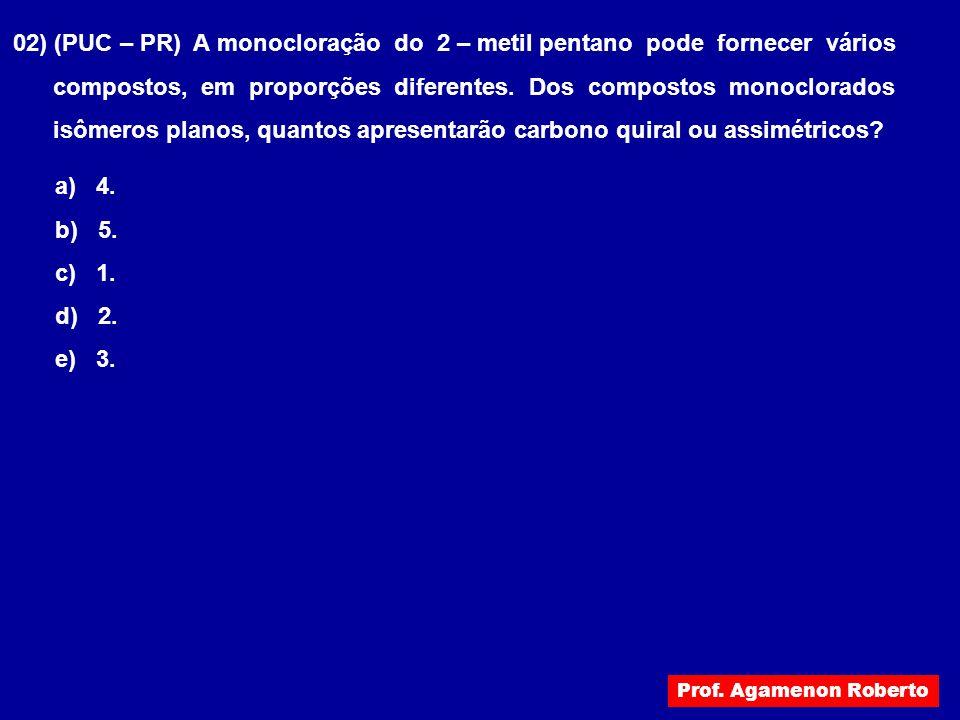 02) (PUC – PR) A monocloração do 2 – metil pentano pode fornecer vários compostos, em proporções diferentes. Dos compostos monoclorados isômeros plano