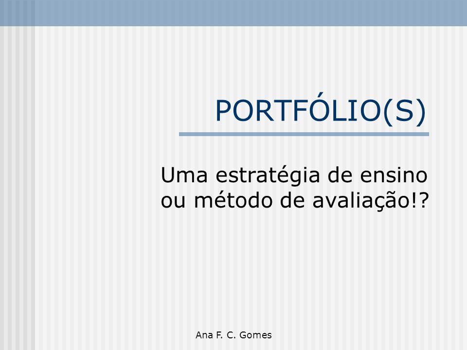 Ana F. C. Gomes PORTFÓLIO(S) Uma estratégia de ensino ou método de avaliação!?