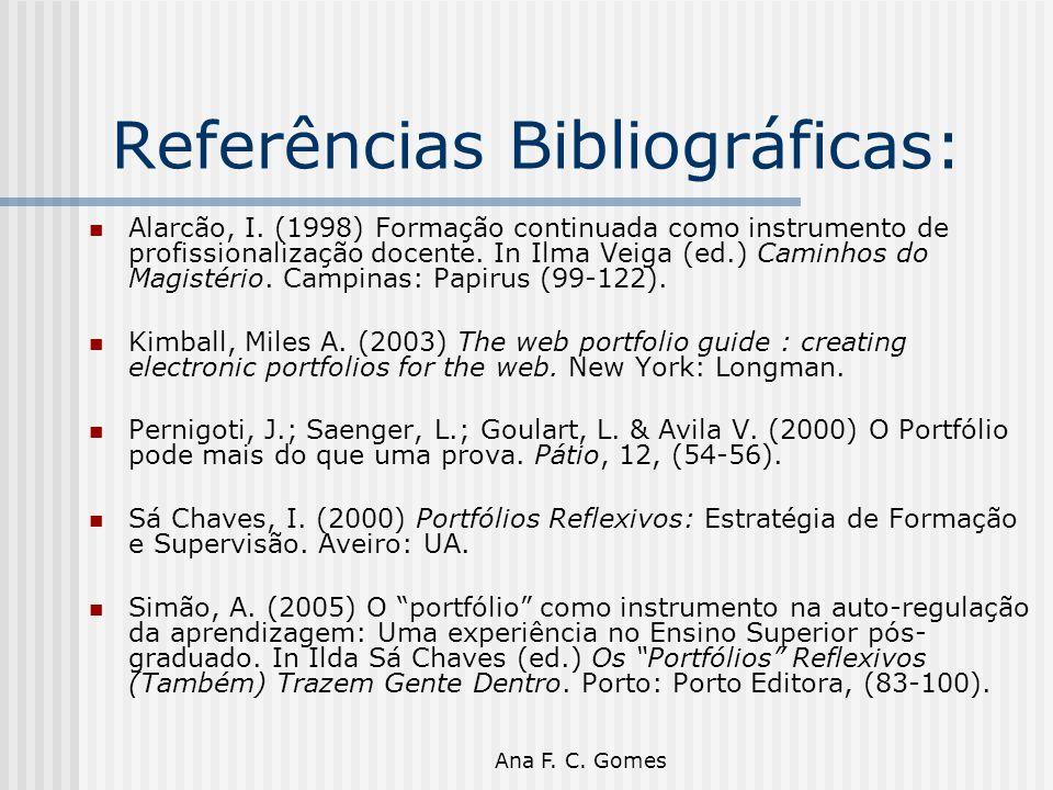 Ana F. C. Gomes Referências Bibliográficas: Alarcão, I. (1998) Formação continuada como instrumento de profissionalização docente. In Ilma Veiga (ed.)
