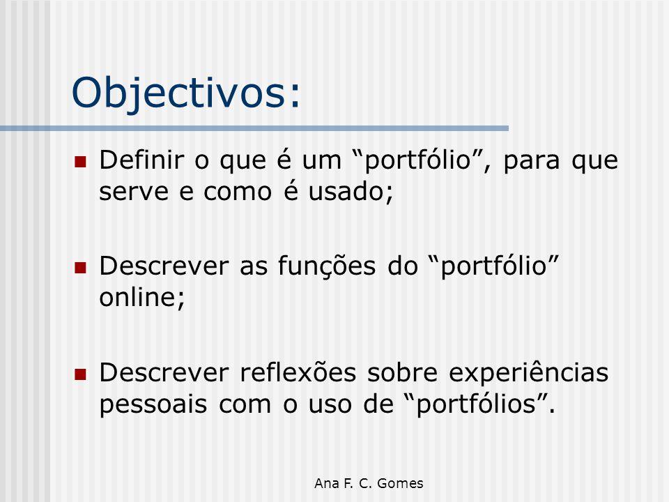 """Ana F. C. Gomes Objectivos: Definir o que é um """"portfólio"""", para que serve e como é usado; Descrever as funções do """"portfólio"""" online; Descrever refle"""