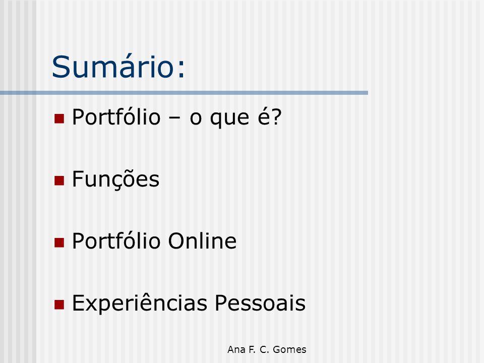 Ana F. C. Gomes Sumário: Portfólio – o que é? Funções Portfólio Online Experiências Pessoais