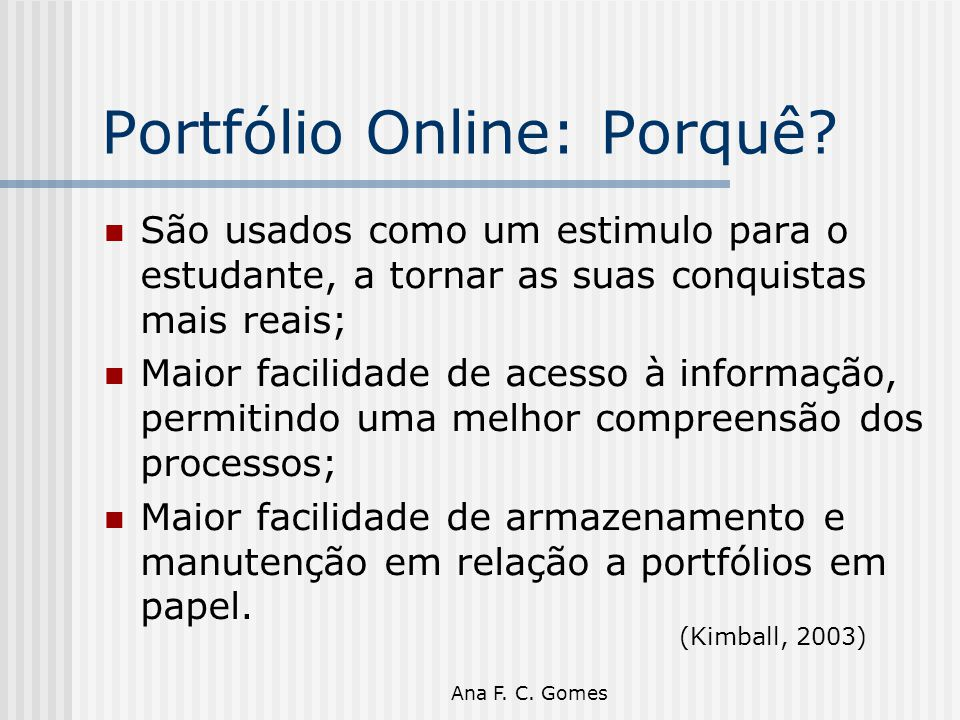 Ana F. C. Gomes Portfólio Online: Porquê? São usados como um estimulo para o estudante, a tornar as suas conquistas mais reais; Maior facilidade de ac