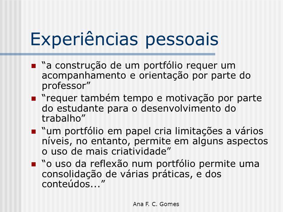 """Ana F. C. Gomes Experiências pessoais """"a construção de um portfólio requer um acompanhamento e orientação por parte do professor"""" """"requer também tempo"""