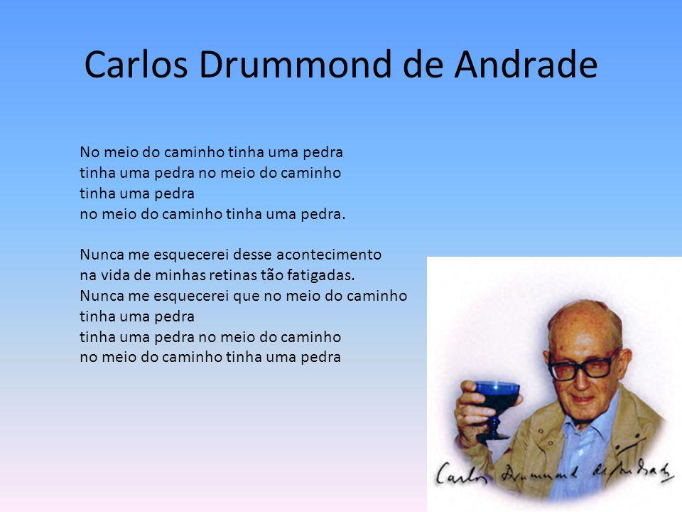 Carlos Drummond de Andrade No meio do caminho tinha uma pedra tinha uma pedra no meio do caminho tinha uma pedra no meio do caminho tinha uma pedra.