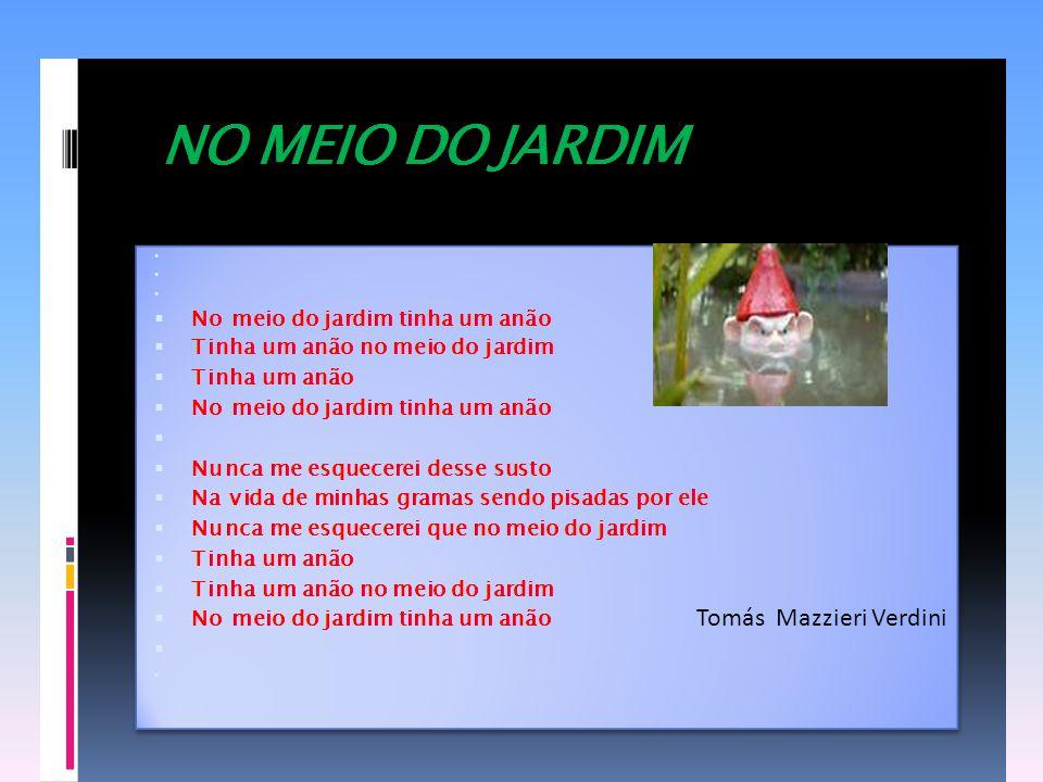 E parodiando este poema...No universo infantil ficou assim...