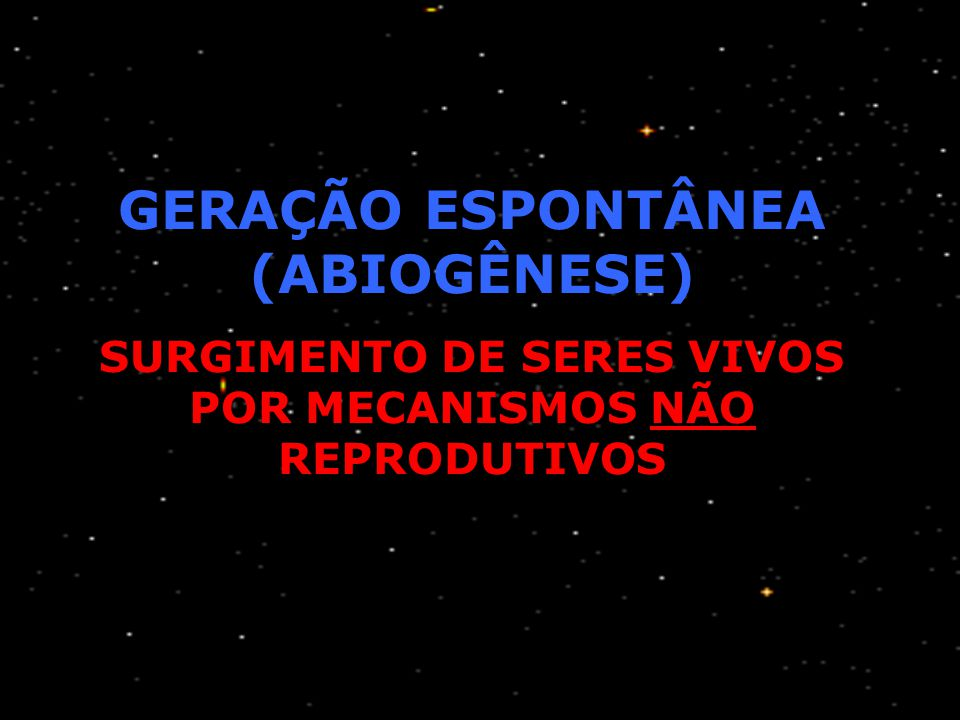 Origem da vida DEFENSORES DA ABIOGÊNESE  Helmont  Needham  Aristóteles  William Harvey  Isaac Newton  René Descartes CRÍTICOS DA ABIOGÊNESE  Re