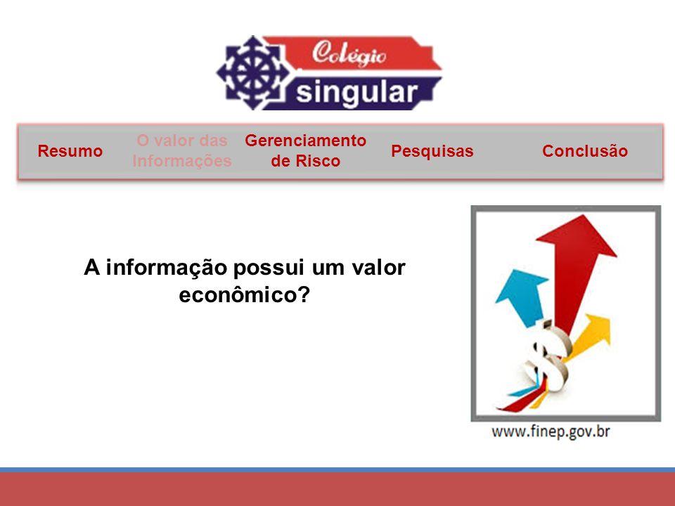 A informação possui um valor econômico.