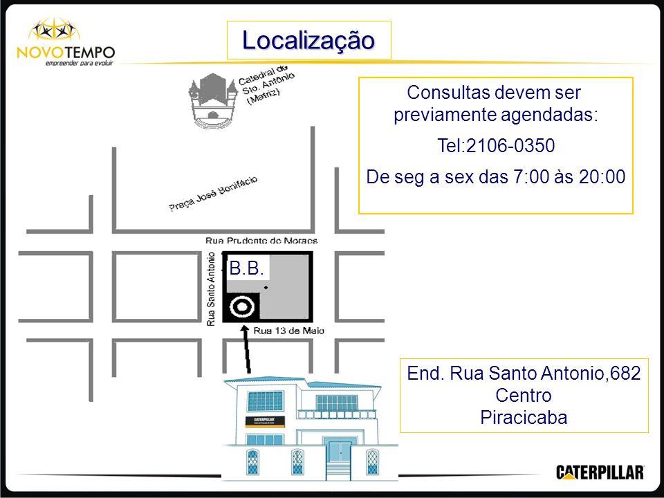 Localização Consultas devem ser previamente agendadas: Tel:2106-0350 De seg a sex das 7:00 às 20:00 B.B. End. Rua Santo Antonio,682 Centro Piracicaba