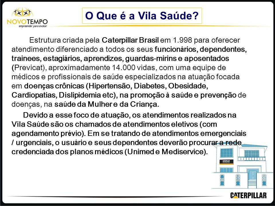 O Que é a Vila Saúde? Estrutura criada pela Caterpillar Brasil em 1.998 para oferecer atendimento diferenciado a todos os seus funcion á rios, depende