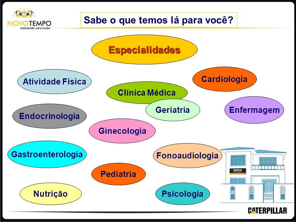 Sabe o que temos lá para você? Especialidades Atividade Física Cardiologia Clínica Médica Endocrinologia Enfermagem Geriatria Ginecologia Gastroentero