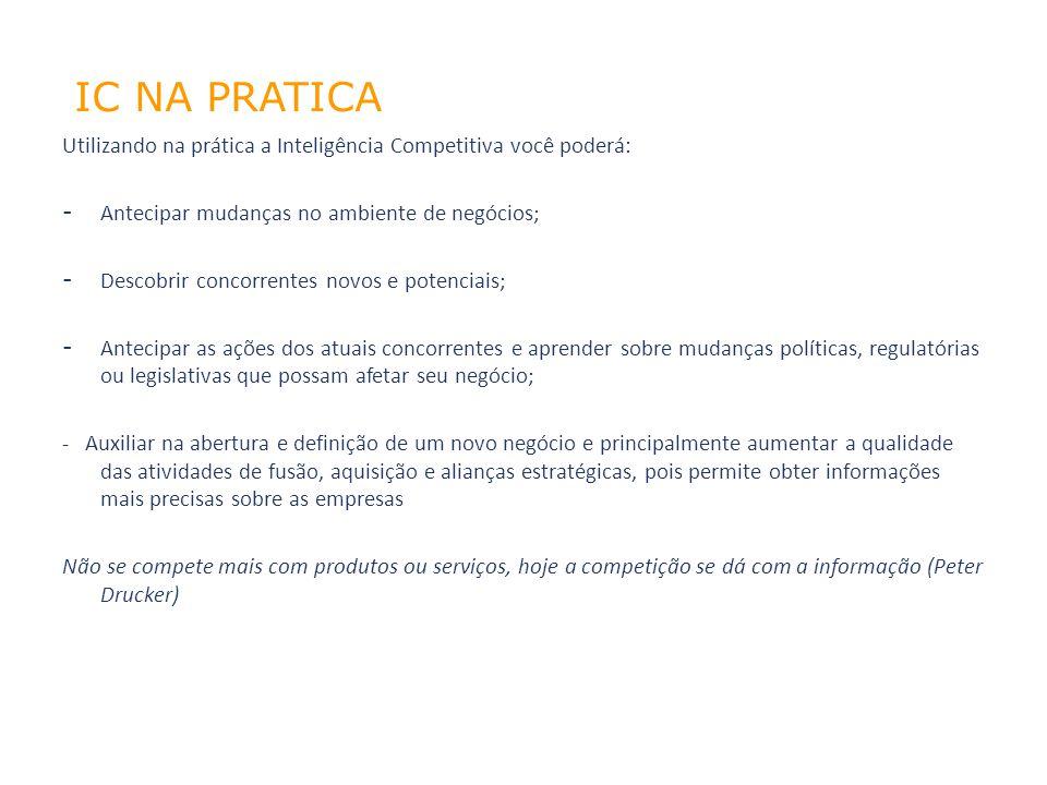 Utilizando na prática a Inteligência Competitiva você poderá: - Antecipar mudanças no ambiente de negócios; - Descobrir concorrentes novos e potenciai