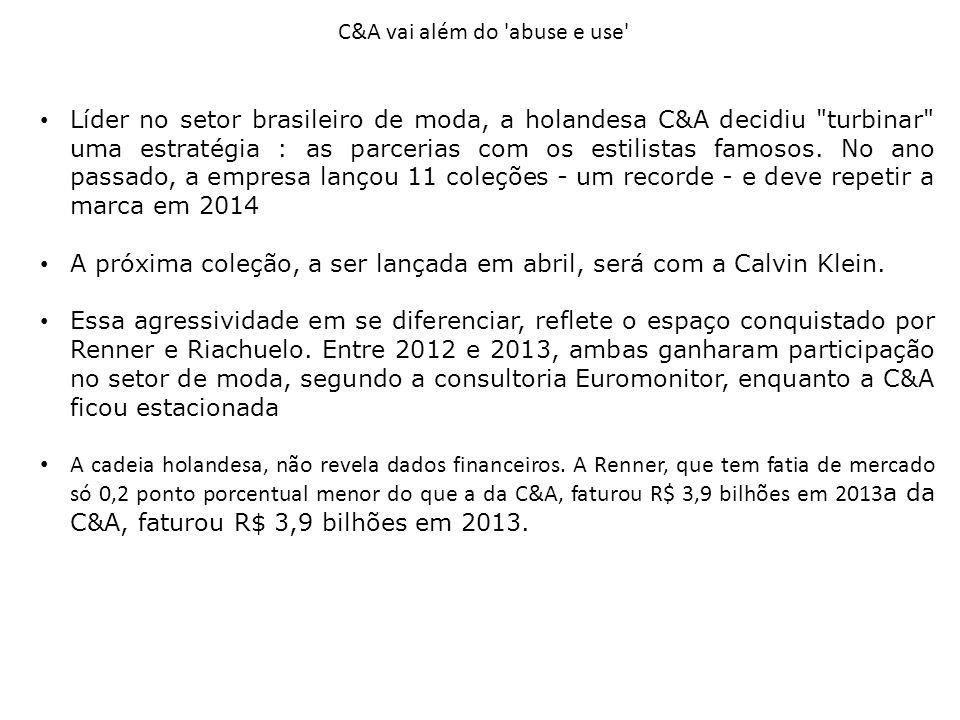 C&A vai além do 'abuse e use' Líder no setor brasileiro de moda, a holandesa C&A decidiu