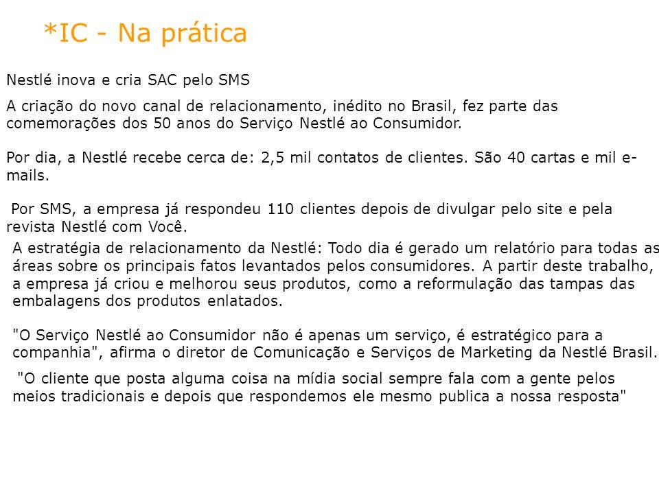 *IC - Na prática Nestlé inova e cria SAC pelo SMS A criação do novo canal de relacionamento, inédito no Brasil, fez parte das comemorações dos 50 anos