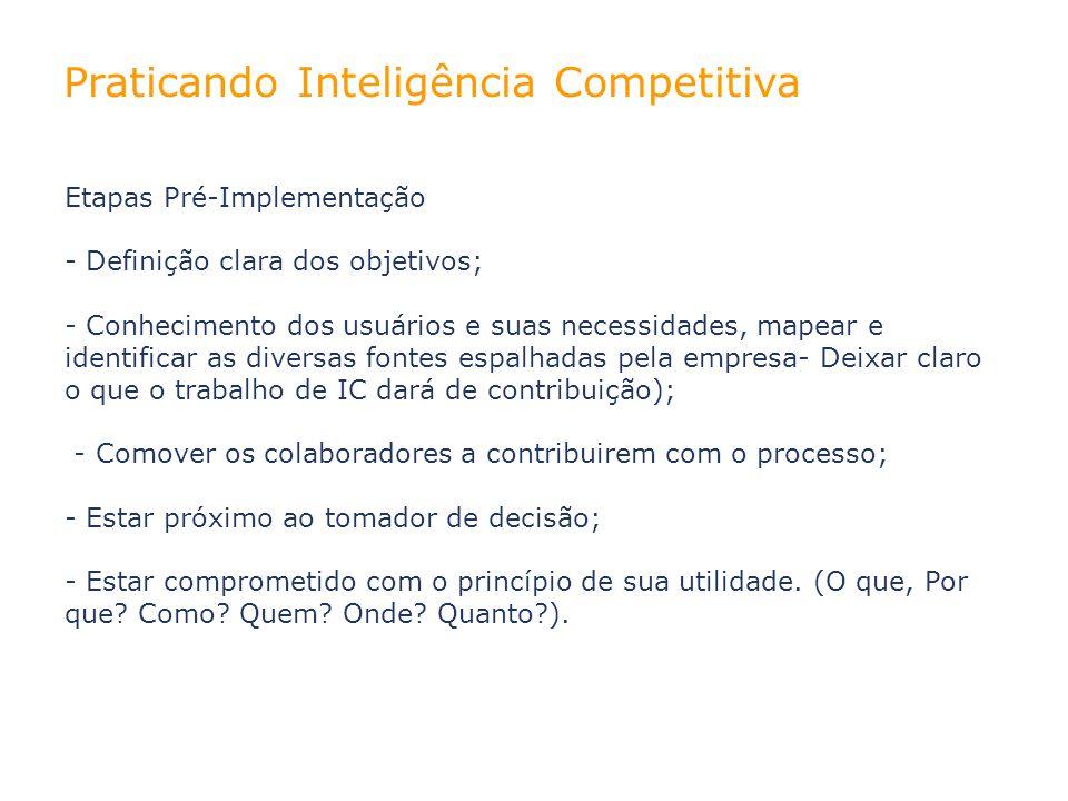 Praticando Inteligência Competitiva Etapas Pré-Implementação - Definição clara dos objetivos; - Conhecimento dos usuários e suas necessidades, mapear