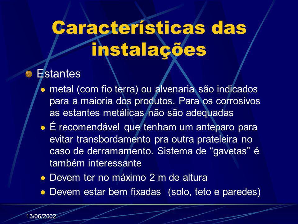 13/06/2002 Características das instalações Estantes metal (com fio terra) ou alvenaria são indicados para a maioria dos produtos. Para os corrosivos a