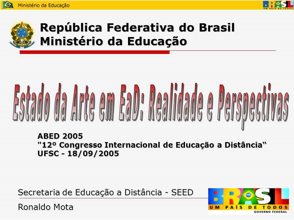 República Federativa do Brasil Ministério da Educação Secretaria de Educação a Distância - SEED Ronaldo Mota ABED 2005 12º Congresso Internacional de Educação a Distância UFSC - 18/09/2005