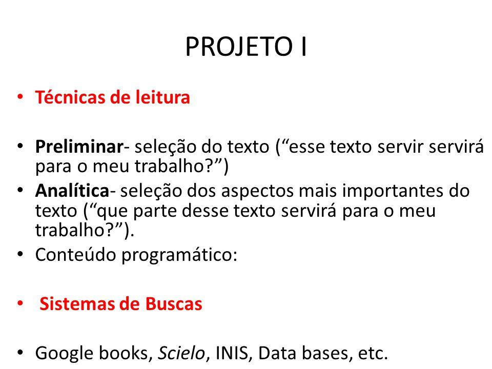 """PROJETO I Técnicas de leitura Preliminar- seleção do texto (""""esse texto servir servirá para o meu trabalho?"""") Analítica- seleção dos aspectos mais imp"""