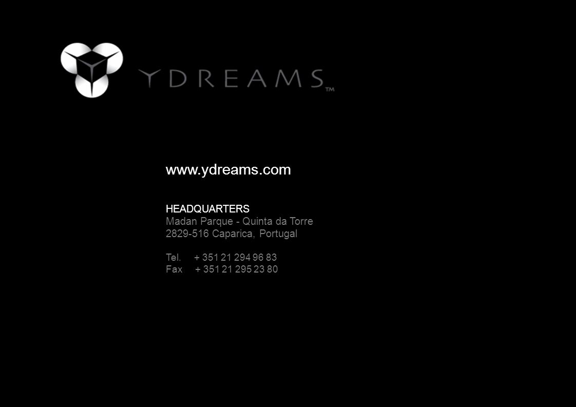 www.ydreams.com HEADQUARTERS Madan Parque - Quinta da Torre 2829-516 Caparica, Portugal Tel.