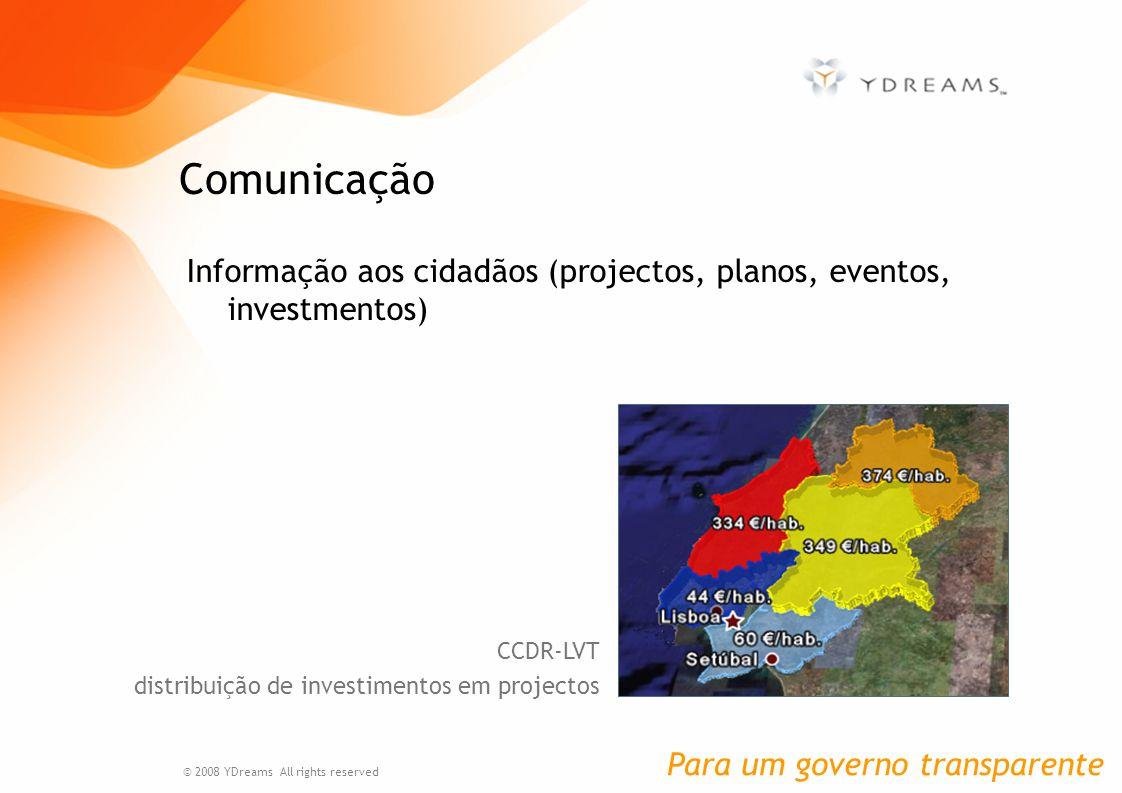 Informação aos cidadãos (projectos, planos, eventos, investmentos) Comunicação © 2008 YDreams All rights reserved CCDR-LVT distribuição de investimentos em projectos Para um governo transparente