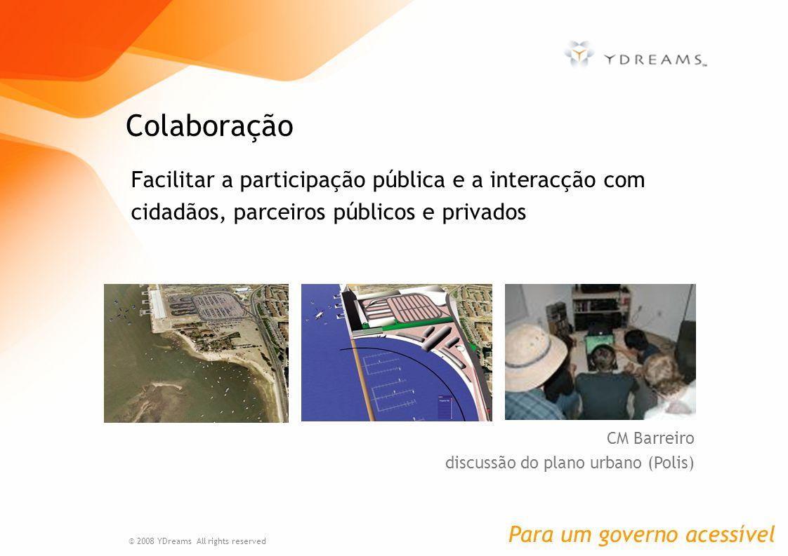 Facilitar a participação pública e a interacção com cidadãos, parceiros públicos e privados Colaboração © 2008 YDreams All rights reserved CM Barreiro