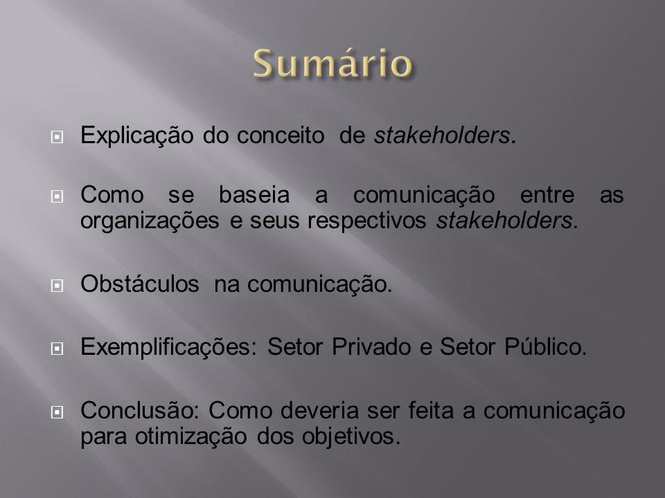  Explicação do conceito de stakeholders.  Como se baseia a comunicação entre as organizações e seus respectivos stakeholders.  Obstáculos na comuni