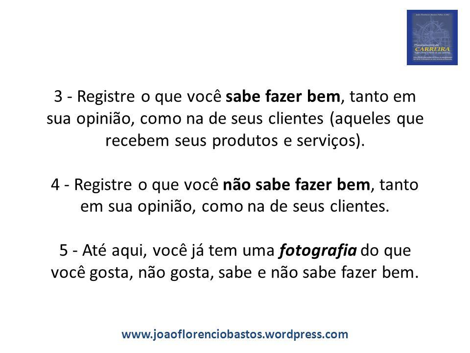 3 - Registre o que você sabe fazer bem, tanto em sua opinião, como na de seus clientes (aqueles que recebem seus produtos e serviços). 4 - Registre o