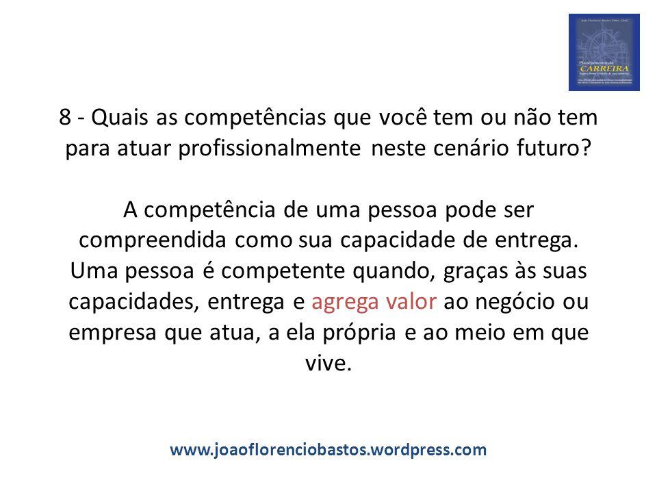 8 - Quais as competências que você tem ou não tem para atuar profissionalmente neste cenário futuro? A competência de uma pessoa pode ser compreendida