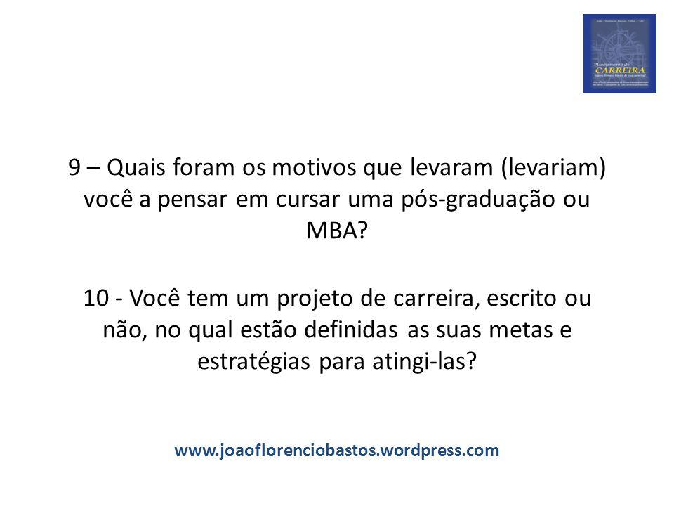9 – Quais foram os motivos que levaram (levariam) você a pensar em cursar uma pós-graduação ou MBA? 10 - Você tem um projeto de carreira, escrito ou n