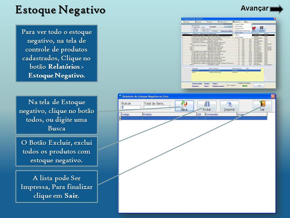 Na tela de Estoque negativo, clique no botão todos, ou digite uma Busca O Botão Excluir, exclui todos os produtos com estoque negativo. A lista pode S
