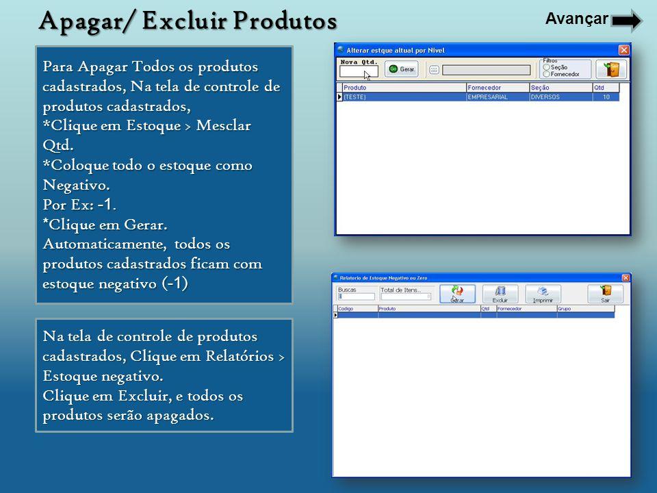 Para Apagar Todos os produtos cadastrados, Na tela de controle de produtos cadastrados, *Clique em Estoque > Mesclar Qtd. *Coloque todo o estoque como