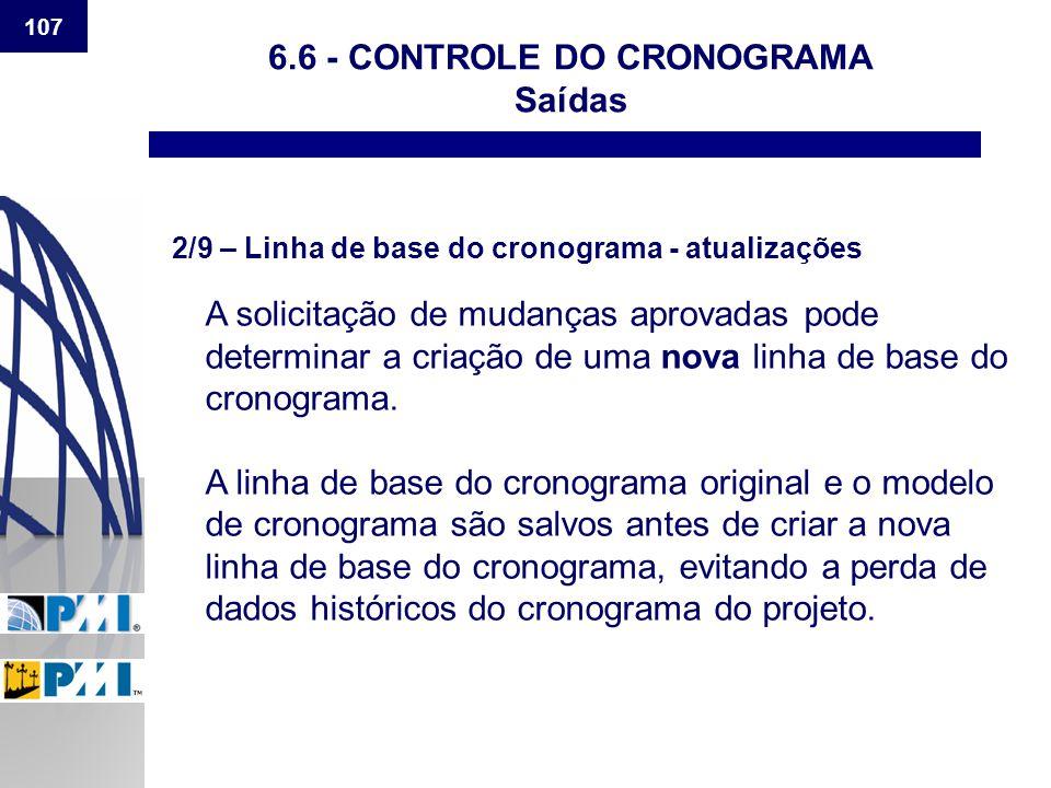 107 6.6 - CONTROLE DO CRONOGRAMA Saídas 2/9 – Linha de base do cronograma - atualizações A solicitação de mudanças aprovadas pode determinar a criação