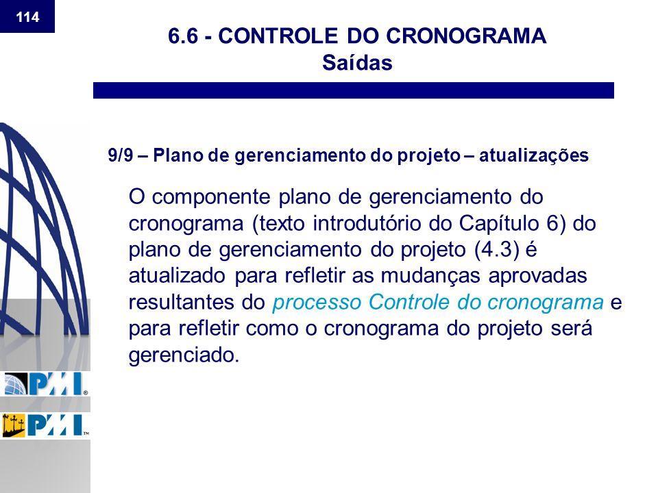 114 6.6 - CONTROLE DO CRONOGRAMA Saídas 9/9 – Plano de gerenciamento do projeto – atualizações O componente plano de gerenciamento do cronograma (text