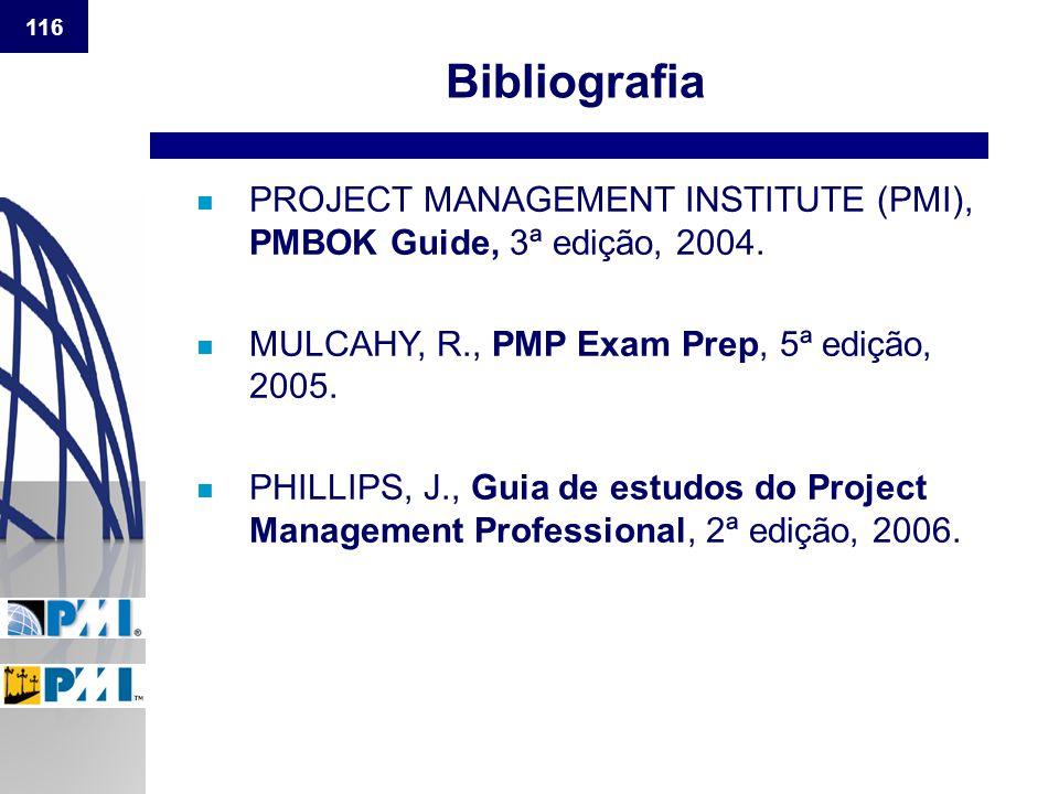 116 n PROJECT MANAGEMENT INSTITUTE (PMI), PMBOK Guide, 3ª edição, 2004. n MULCAHY, R., PMP Exam Prep, 5ª edição, 2005. n PHILLIPS, J., Guia de estudos