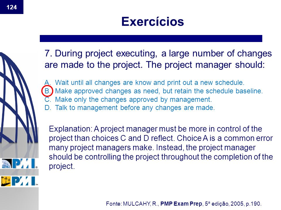 124 Exercícios 7. During project executing, a large number of changes are made to the project. The project manager should: A.Wait until all changes ar