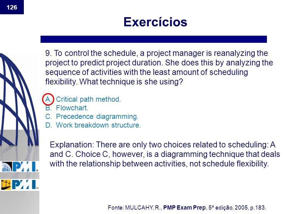 126 Exercícios 9. To control the schedule, a project manager is reanalyzing the project to predict project duration. She does this by analyzing the se
