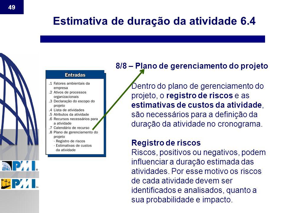 49 Estimativa de duração da atividade 6.4 8/8 – Plano de gerenciamento do projeto Dentro do plano de gerenciamento do projeto, o registro de riscos e