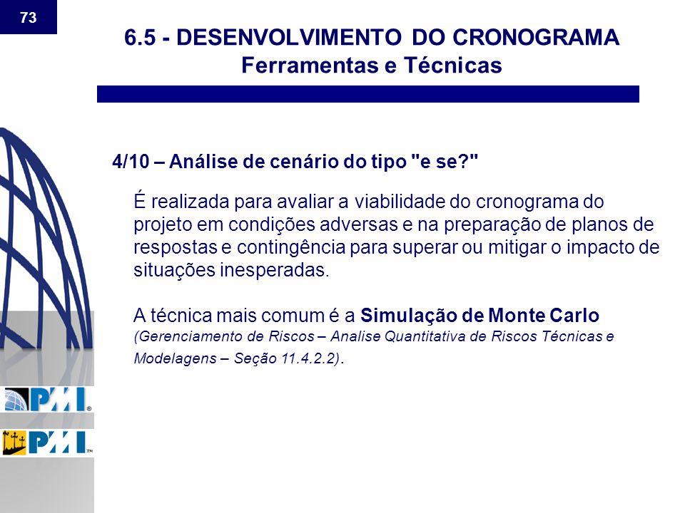 73 6.5 - DESENVOLVIMENTO DO CRONOGRAMA Ferramentas e Técnicas 4/10 – Análise de cenário do tipo
