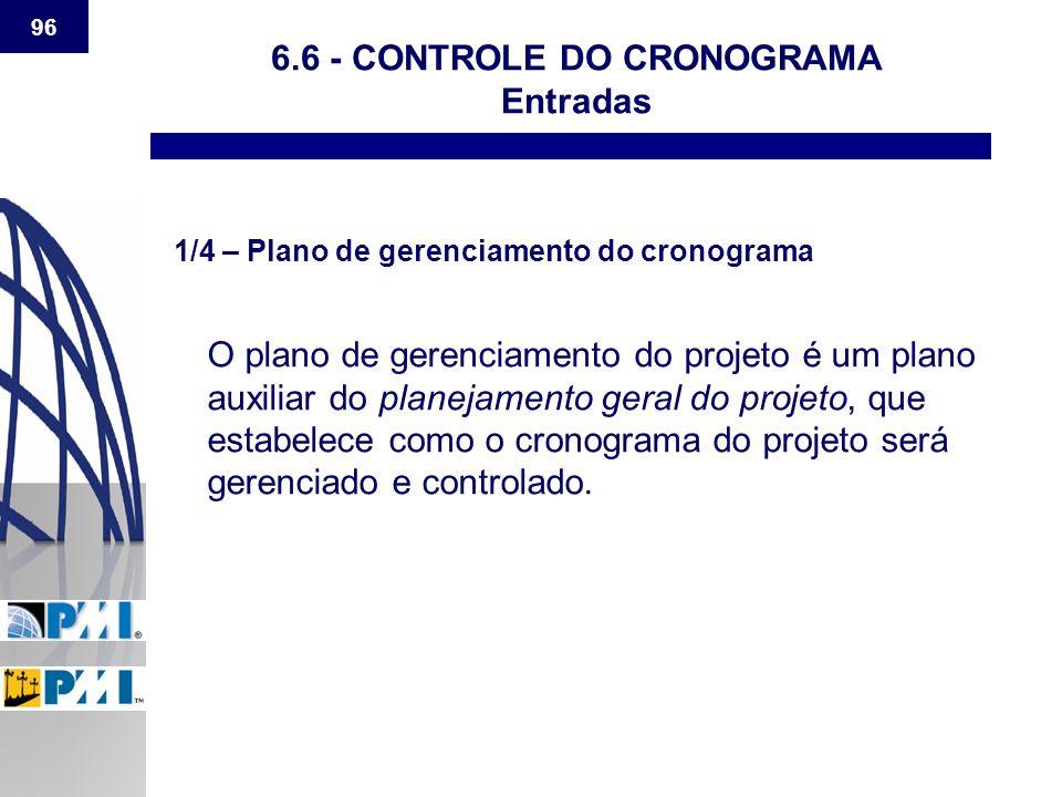 96 6.6 - CONTROLE DO CRONOGRAMA Entradas 1/4 – Plano de gerenciamento do cronograma O plano de gerenciamento do projeto é um plano auxiliar do planeja