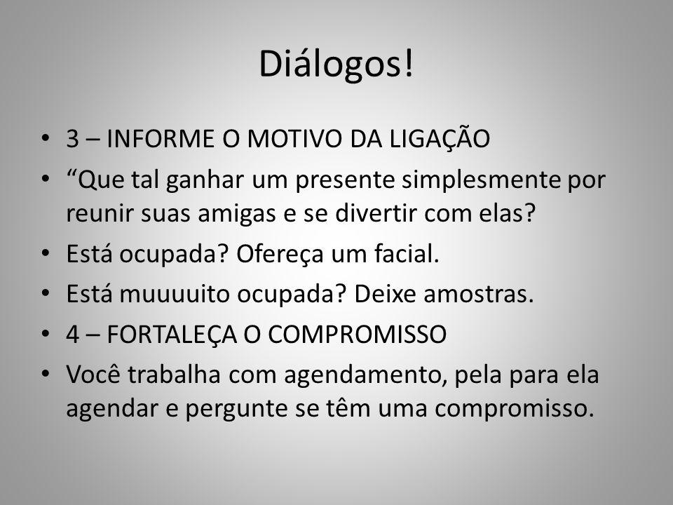 """Diálogos! 3 – INFORME O MOTIVO DA LIGAÇÃO """"Que tal ganhar um presente simplesmente por reunir suas amigas e se divertir com elas? Está ocupada? Ofereç"""