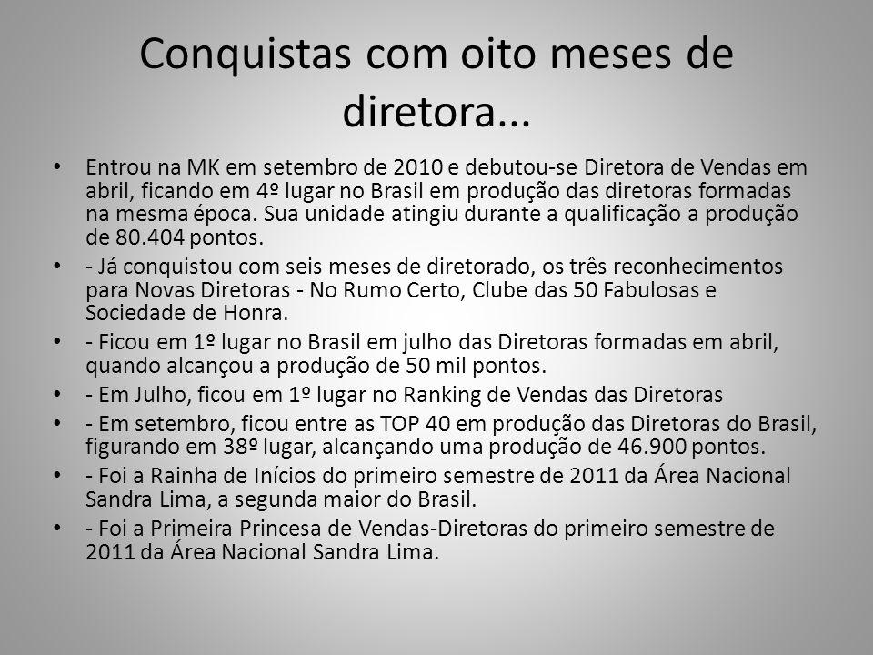 Conquistas com oito meses de diretora... Entrou na MK em setembro de 2010 e debutou-se Diretora de Vendas em abril, ficando em 4º lugar no Brasil em p