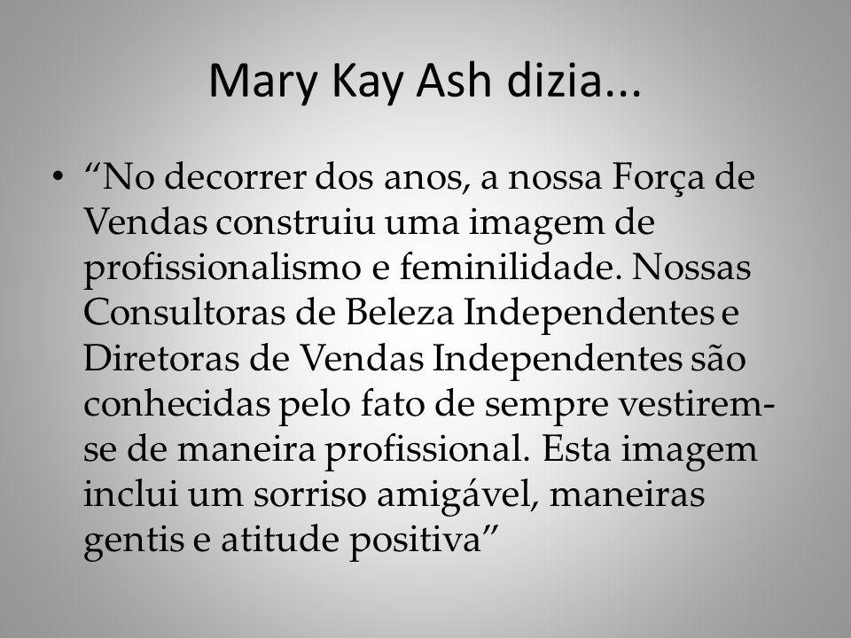 """Mary Kay Ash dizia... """"No decorrer dos anos, a nossa Força de Vendas construiu uma imagem de profissionalismo e feminilidade. Nossas Consultoras de Be"""
