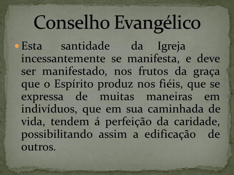 Estasantidade da Igreja incessantemente se manifesta, e deve ser manifestado, nos frutos da graça que o Espírito produz nos fiéis, que se expressa de