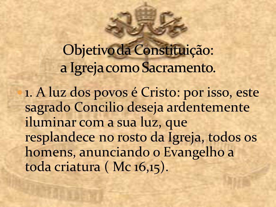 1. A luz dos povos é Cristo: por isso, este sagrado Concilio deseja ardentemente iluminar com a sua luz, que resplandece no rosto da Igreja, todos os
